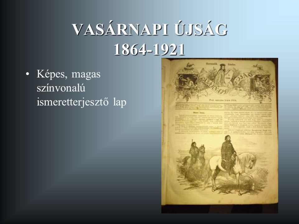 VASÁRNAPI ÚJSÁG 1864-1921 Képes, magas színvonalú ismeretterjesztő lap