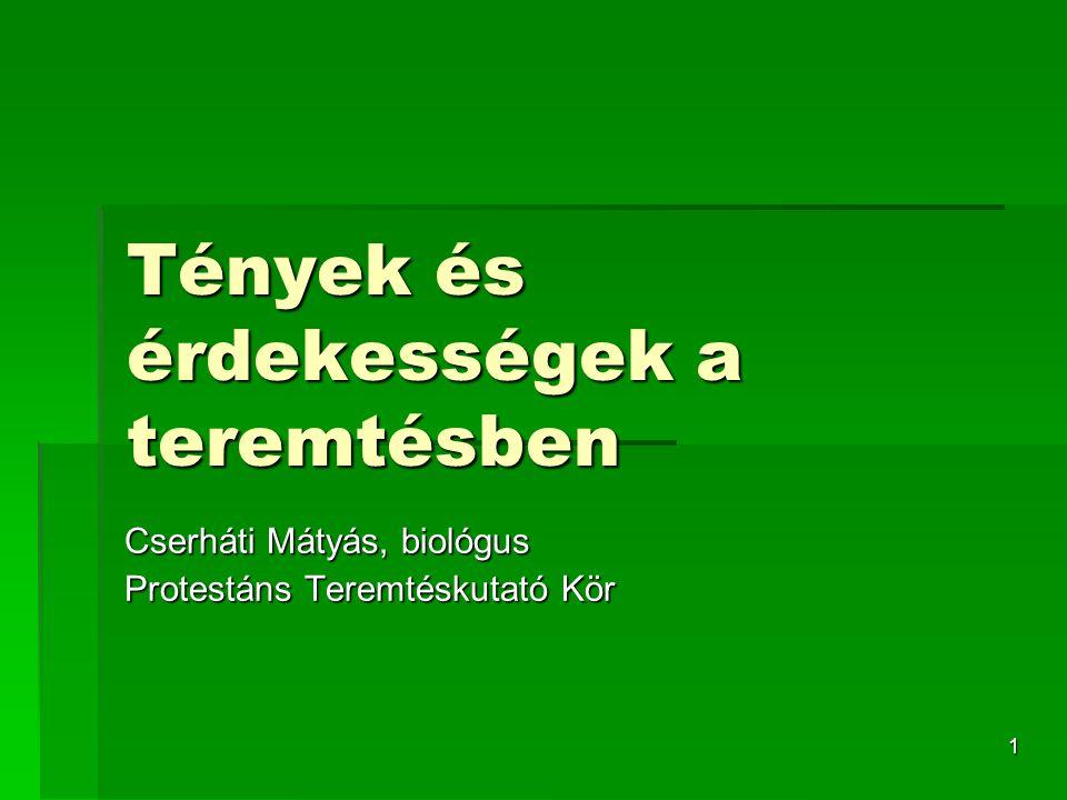1 Tények és érdekességek a teremtésben Cserháti Mátyás, biológus Protestáns Teremtéskutató Kör