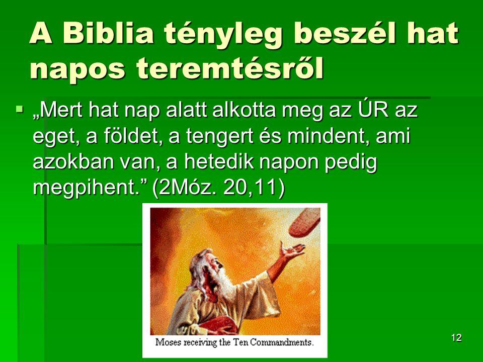 """12 A Biblia tényleg beszél hat napos teremtésről  """"Mert hat nap alatt alkotta meg az ÚR az eget, a földet, a tengert és mindent, ami azokban van, a hetedik napon pedig megpihent. (2Móz."""