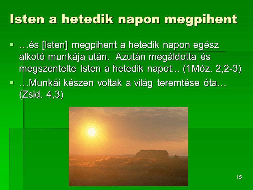 15 Isten a hetedik napon megpihent  …és [Isten] megpihent a hetedik napon egész alkotó munkája után.