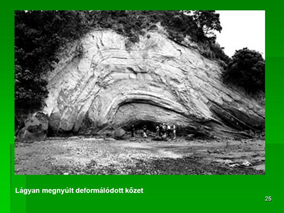 25 Lágyan megnyúlt deformálódott kőzet