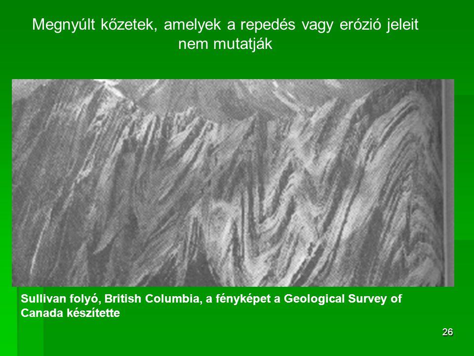 26 Megnyúlt kőzetek, amelyek a repedés vagy erózió jeleit nem mutatják Sullivan folyó, British Columbia, a fényképet a Geological Survey of Canada készítette