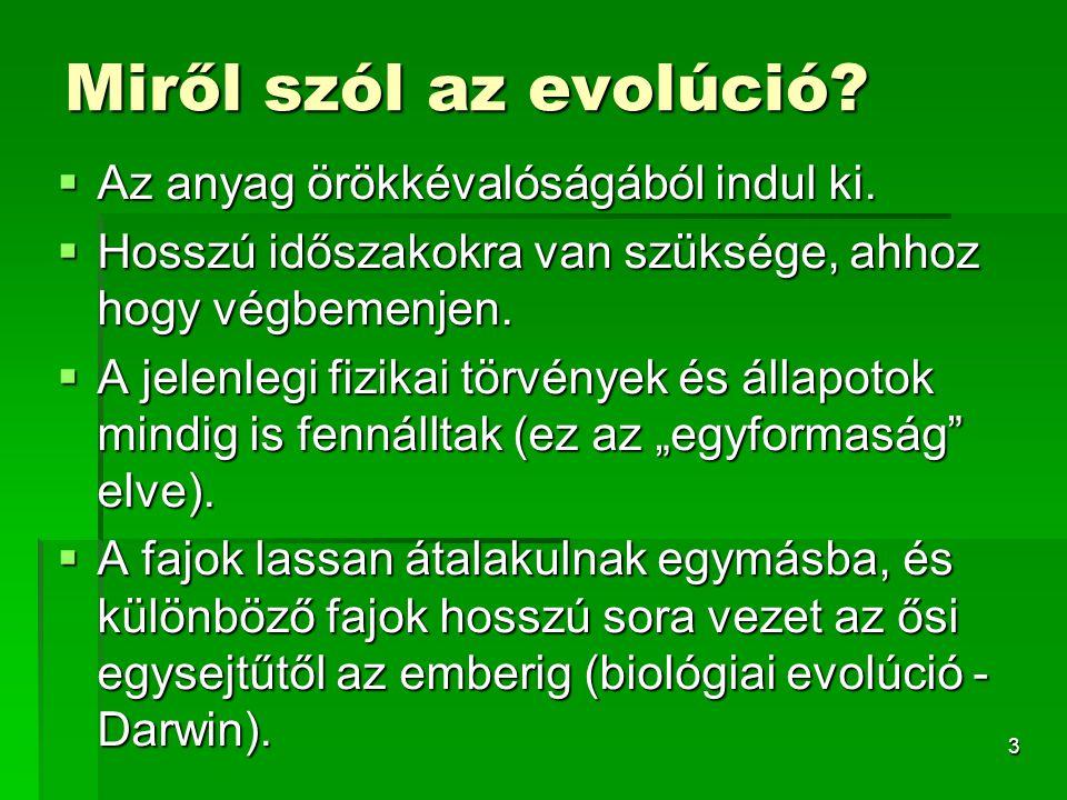 3 Miről szól az evolúció. Az anyag örökkévalóságából indul ki.