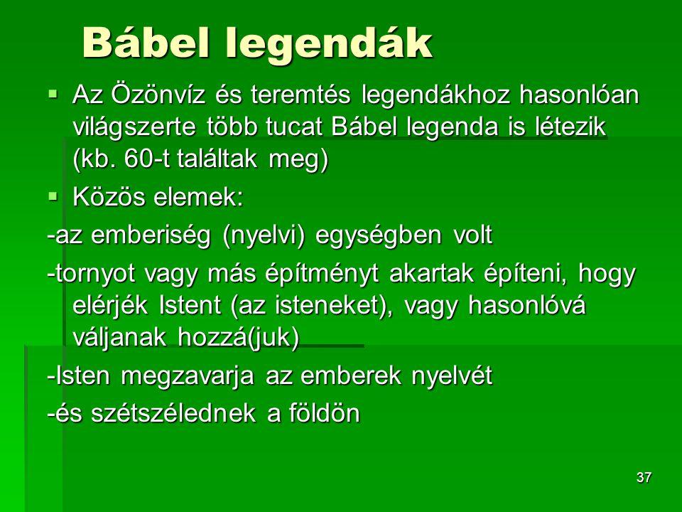 37 Bábel legendák  Az Özönvíz és teremtés legendákhoz hasonlóan világszerte több tucat Bábel legenda is létezik (kb.