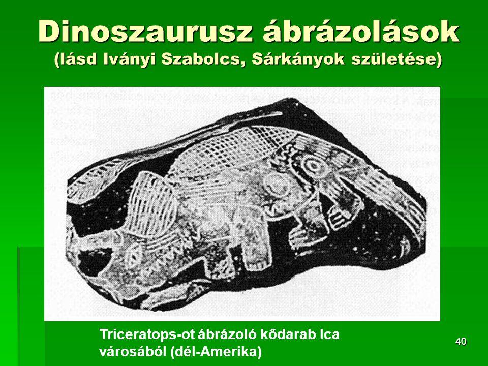 40 Dinoszaurusz ábrázolások (lásd Iványi Szabolcs, Sárkányok születése) Triceratops-ot ábrázoló kődarab Ica városából (dél-Amerika)