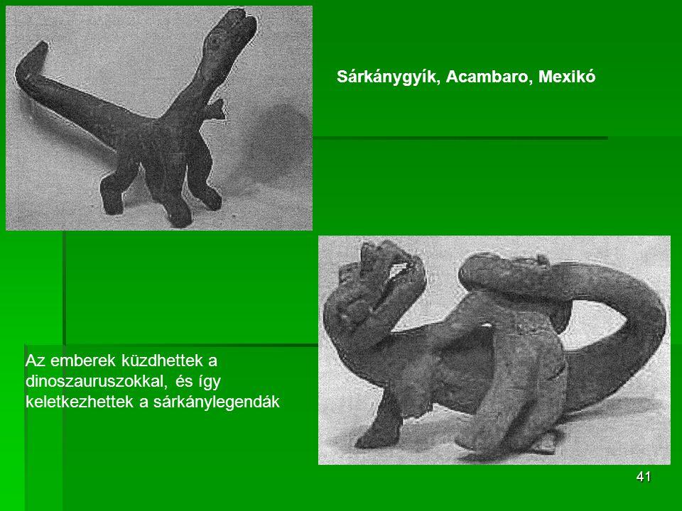 41 Sárkánygyík, Acambaro, Mexikó Az emberek küzdhettek a dinoszauruszokkal, és így keletkezhettek a sárkánylegendák