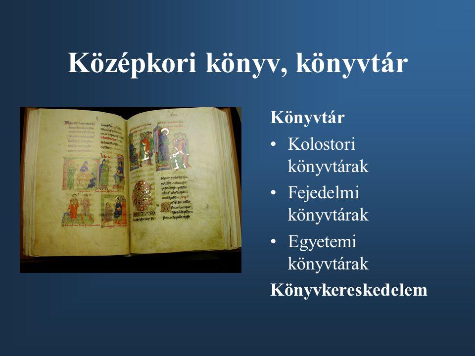 Középkori könyv, könyvtár Könyvtár Kolostori könyvtárak Fejedelmi könyvtárak Egyetemi könyvtárak Könyvkereskedelem