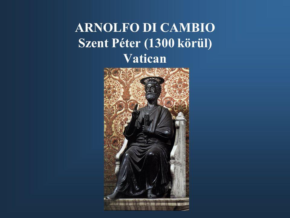ARNOLFO DI CAMBIO Szent Péter (1300 körül) Vatican