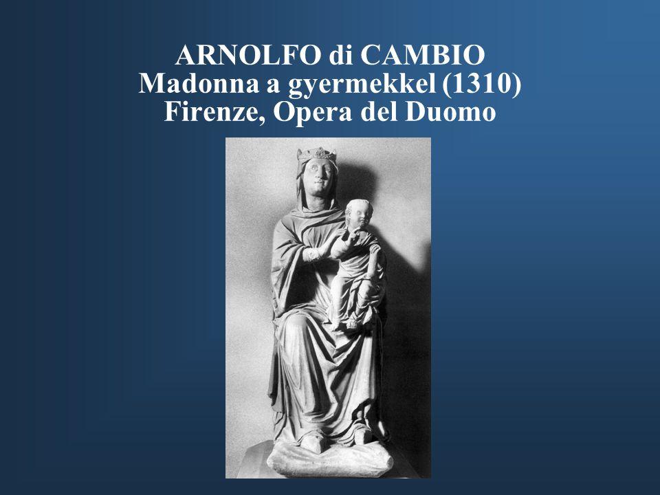 ARNOLFO di CAMBIO Madonna a gyermekkel (1310) Firenze, Opera del Duomo