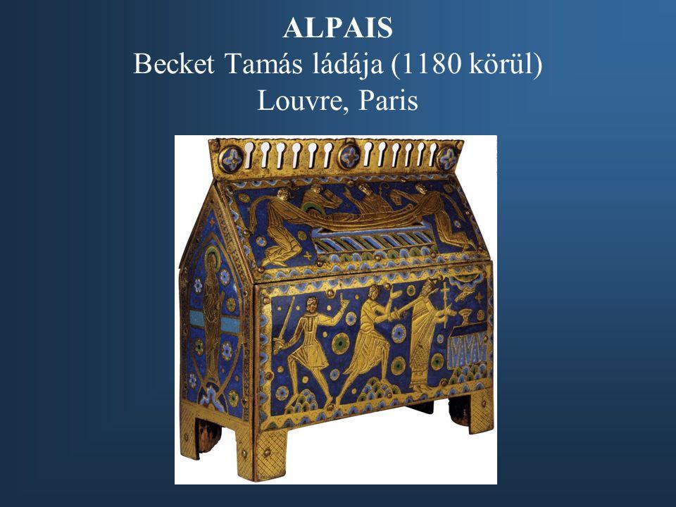 ALPAIS Becket Tamás ládája (1180 körül) Louvre, Paris
