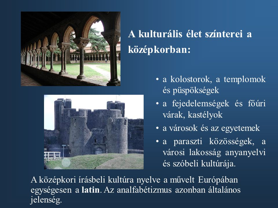 A kulturális élet színterei a középkorban: a kolostorok, a templomok és püspökségek a fejedelemségek és főúri várak, kastélyok a városok és az egyetem