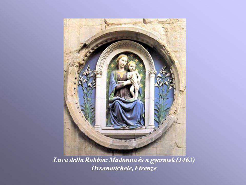 Luca della Robbia: Madonna és a gyermek (1463) Orsanmichele, Firenze