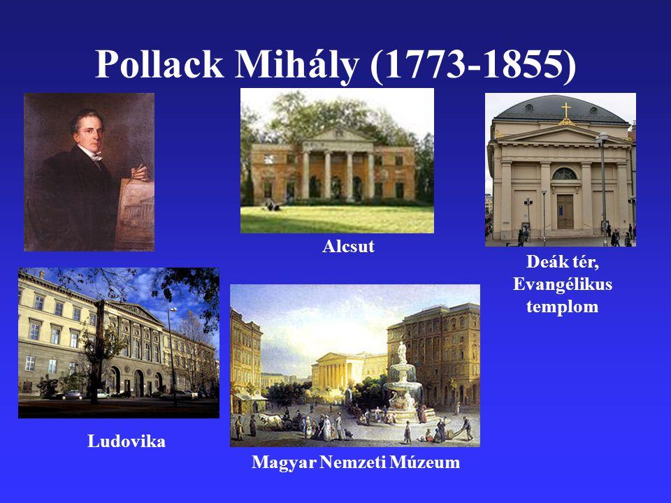 Pollack Mihály (1773-1855) Magyar Nemzeti Múzeum Deák tér, Evangélikus templom Ludovika Alcsut