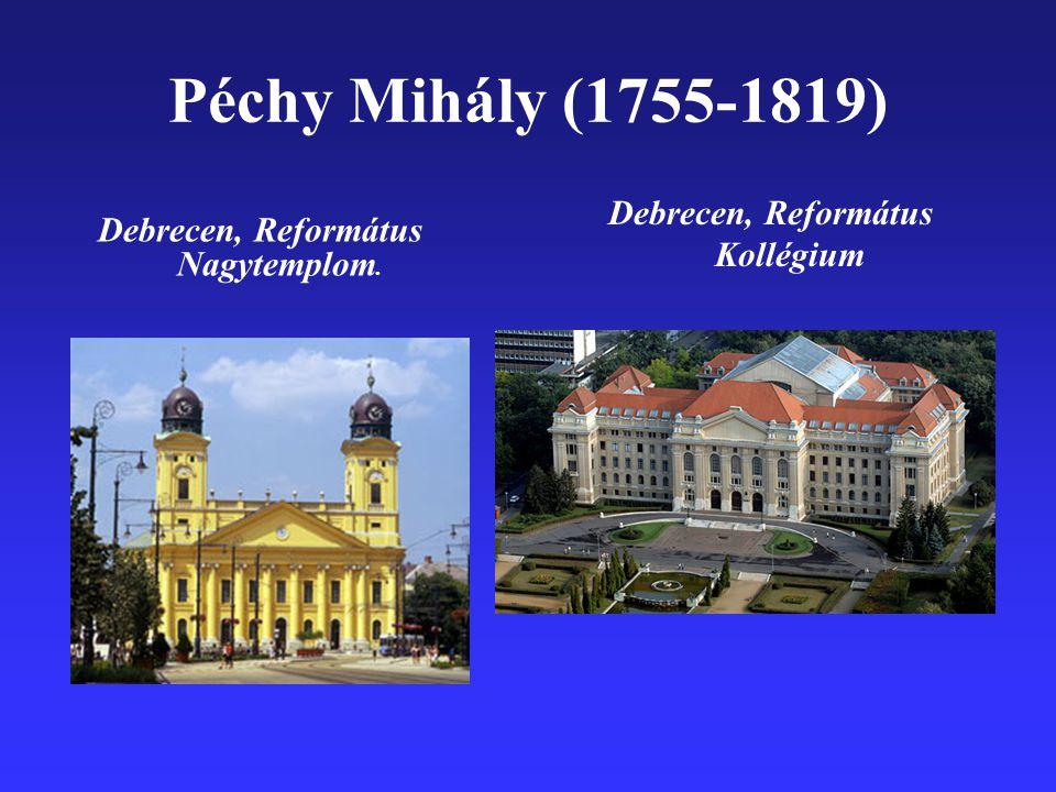 Péchy Mihály (1755-1819) Debrecen, Református Nagytemplom. Debrecen, Református Kollégium