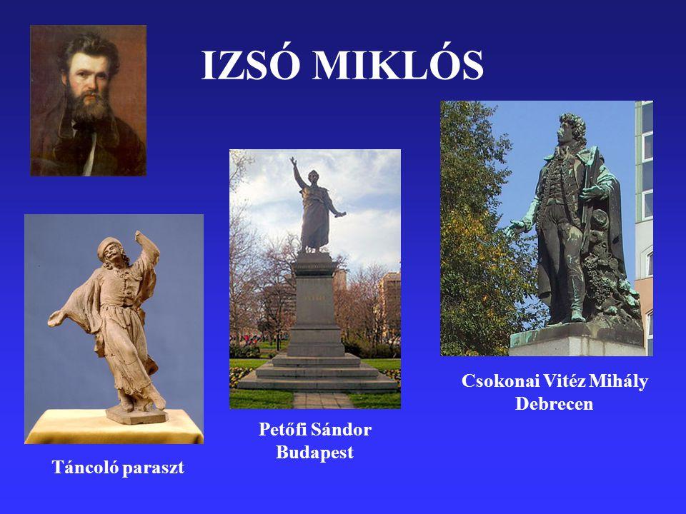 IZSÓ MIKLÓS Petőfi Sándor Budapest Csokonai Vitéz Mihály Debrecen Táncoló paraszt