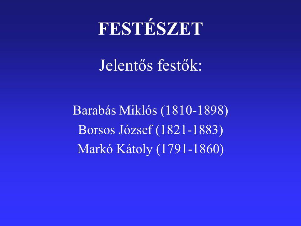 FESTÉSZET Jelentős festők: Barabás Miklós (1810-1898) Borsos József (1821-1883) Markó Kátoly (1791-1860)