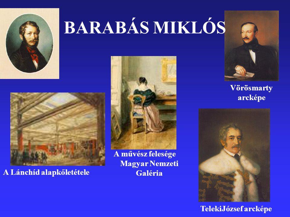 Vörösmarty arcképe A művész felesége Magyar Nemzeti Galéria A Lánchíd alapkőletétele TelekiJózsef arcképe BARABÁS MIKLÓS