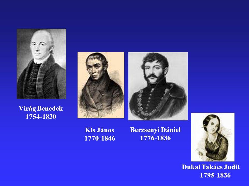 Virág Benedek 1754-1830 Kis János 1770-1846 Dukai Takács Judit 1795-1836 Berzsenyi Dániel 1776-1836