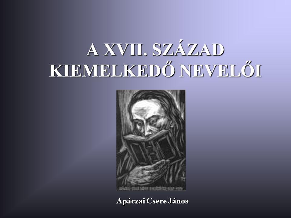 A XVII. SZÁZAD KIEMELKEDŐ NEVELŐI Apáczai Csere János