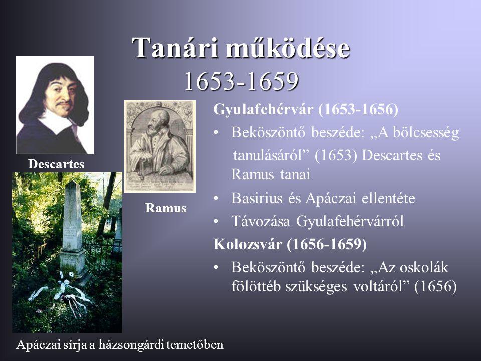 """Tanári működése 1653-1659 Gyulafehérvár (1653-1656) Beköszöntő beszéde: """"A bölcsesség tanulásáról"""" (1653) Descartes és Ramus tanai Basirius és Apáczai"""