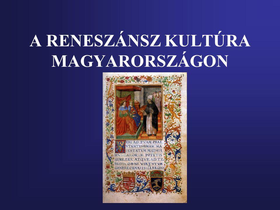 Itália és Magyarország kulturális kapcsolatai A magyar humanista mozgalom A reneszánsz megjelenése Magyarországon: 1470 körül -Mátyás reneszánsz udvara