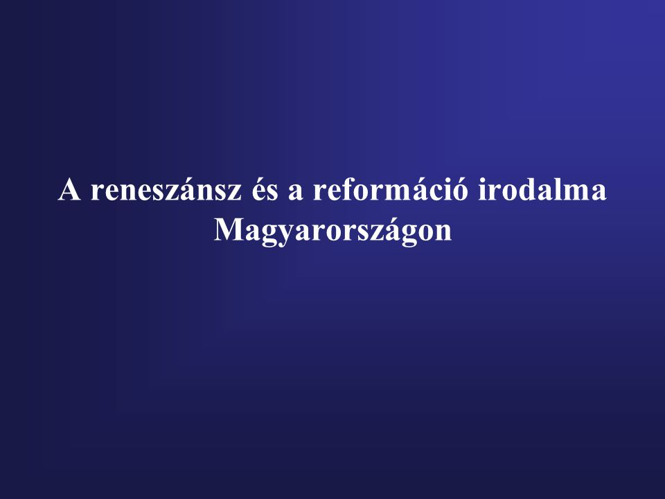 A reneszánsz és a reformáció irodalma Magyarországon