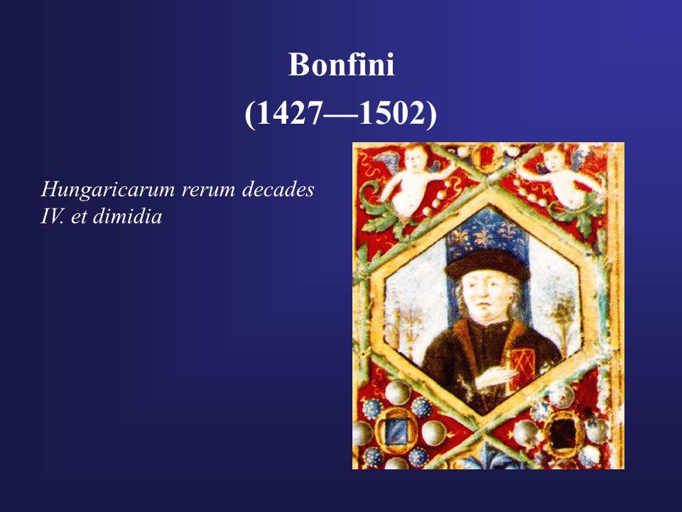 Bonfini (1427—1502) Hungaricarum rerum decades IV. et dimidia