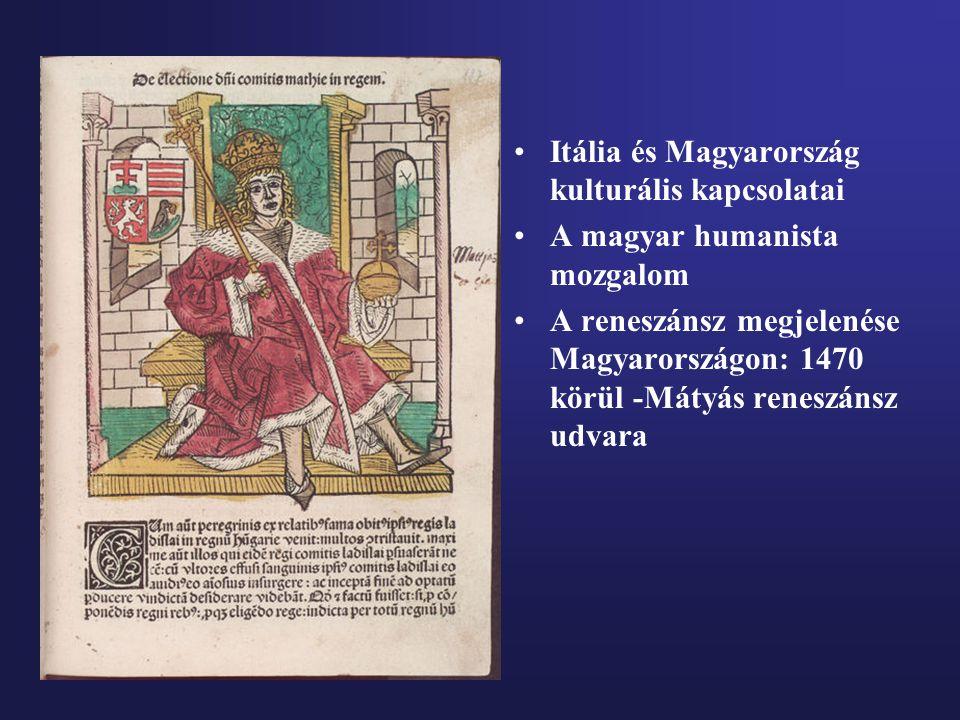 Itália és Magyarország kulturális kapcsolatai A magyar humanista mozgalom A reneszánsz megjelenése Magyarországon: 1470 körül -Mátyás reneszánsz udvar