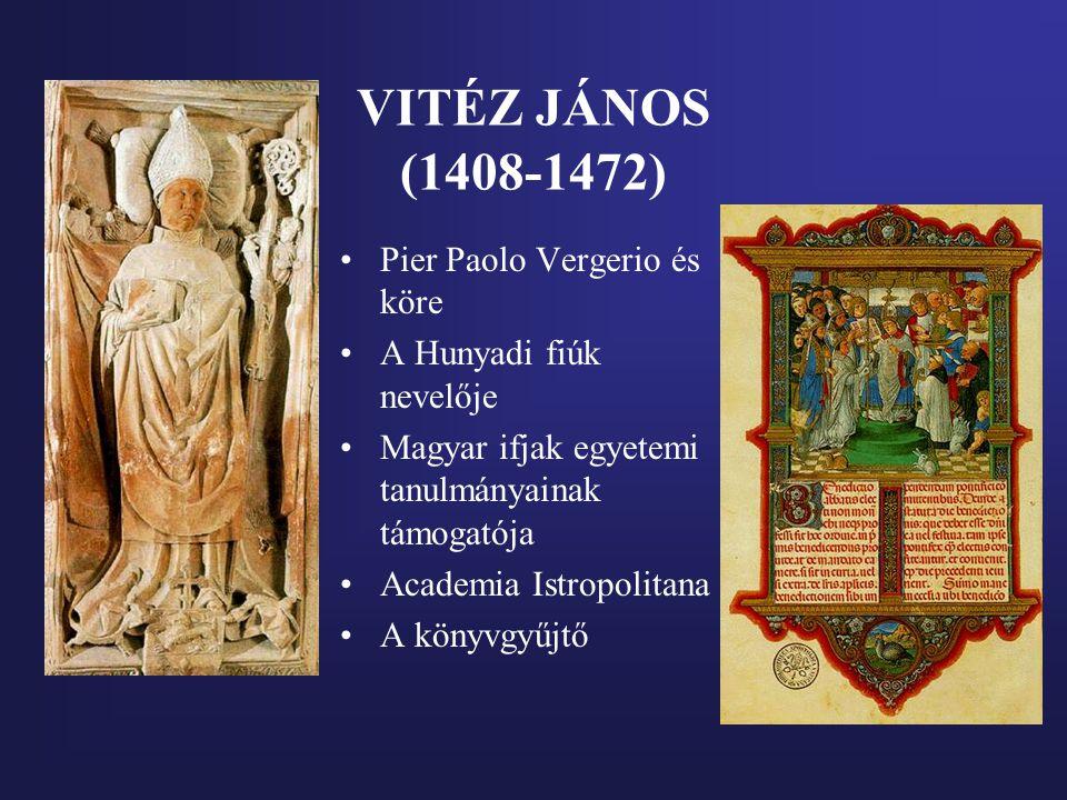 VITÉZ JÁNOS (1408-1472) Pier Paolo Vergerio és köre A Hunyadi fiúk nevelője Magyar ifjak egyetemi tanulmányainak támogatója Academia Istropolitana A k