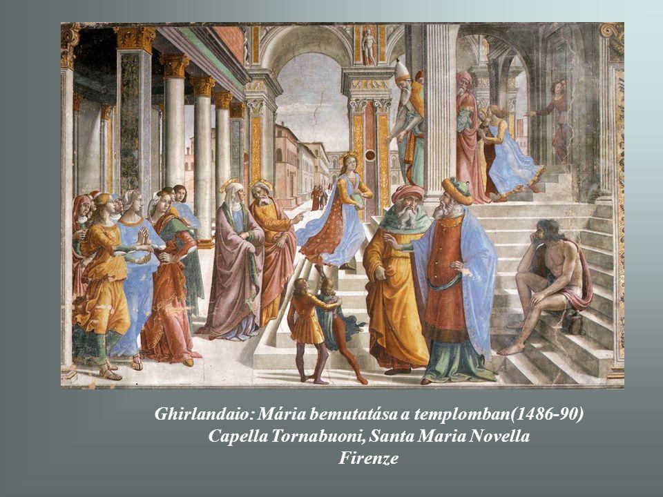Ghirlandaio: Mária bemutatása a templomban(1486-90) Capella Tornabuoni, Santa Maria Novella Firenze