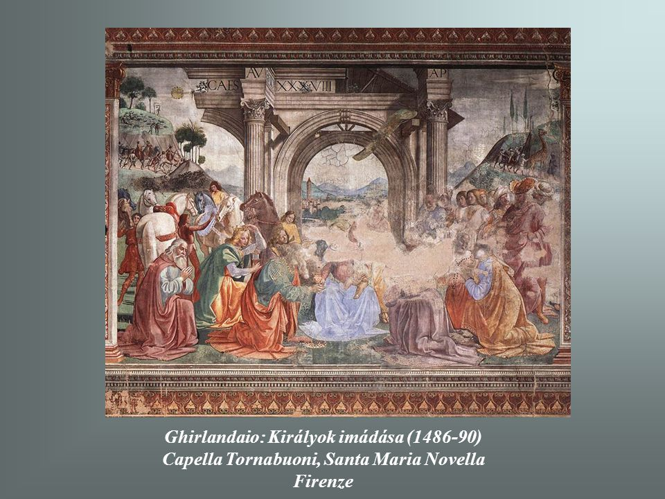 Ghirlandaio: Királyok imádása (1486-90) Capella Tornabuoni, Santa Maria Novella Firenze