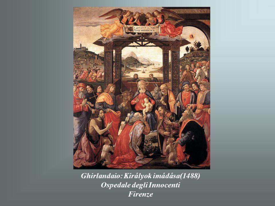 Ghirlandaio: Királyok imádása(1488) Ospedale degli Innocenti Firenze