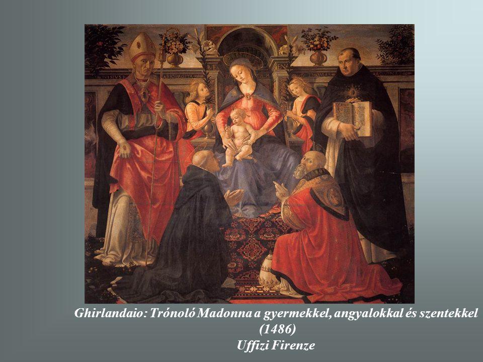 Ghirlandaio: Trónoló Madonna a gyermekkel, angyalokkal és szentekkel (1486) Uffizi Firenze