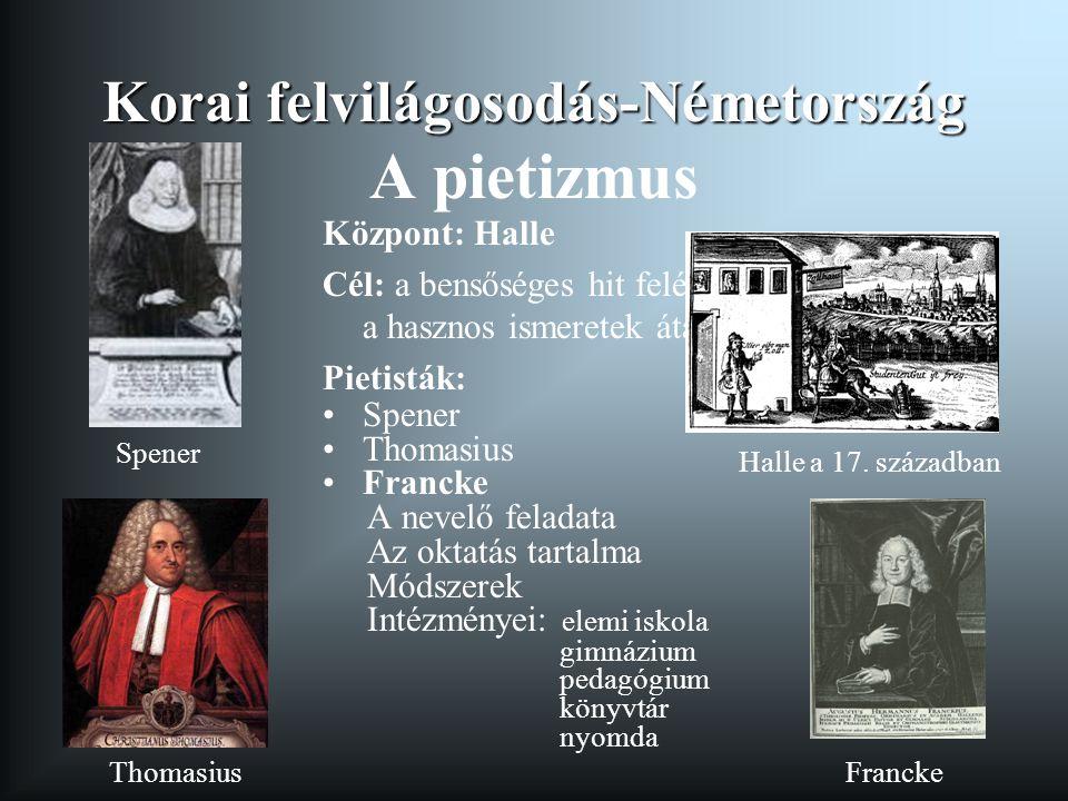 Korai felvilágosodás-Németország Korai felvilágosodás-Németország A pietizmus Központ: Halle Cél: a bensőséges hit felélesztése, a hasznos ismeretek á