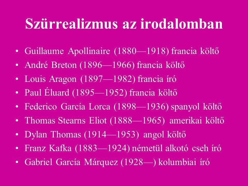 Szürrealizmus az irodalomban Guillaume Apollinaire (1880—1918) francia költő André Breton (1896—1966) francia költő Louis Aragon (1897—1982) francia í