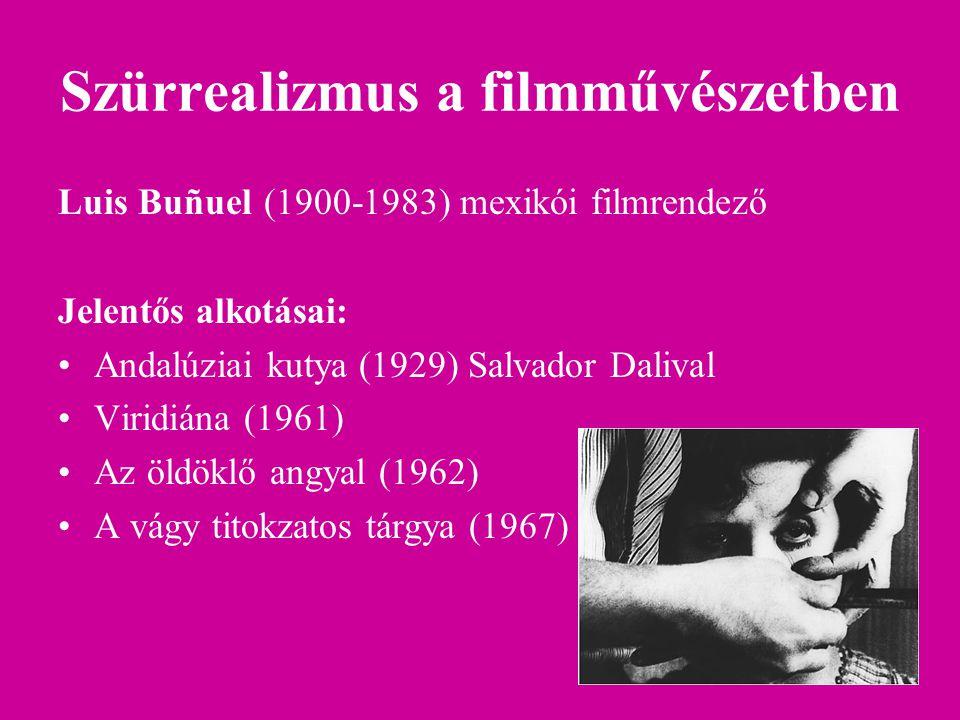 Szürrealizmus a filmművészetben Luis Buñuel (1900-1983) mexikói filmrendező Jelentős alkotásai: Andalúziai kutya (1929) Salvador Dalival Viridiána (19