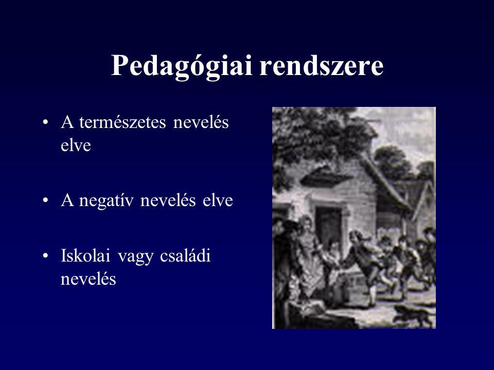 Pedagógiai rendszere A természetes nevelés elve A negatív nevelés elve Iskolai vagy családi nevelés