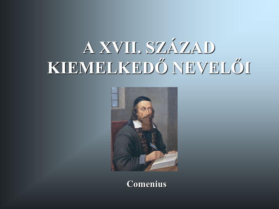 A XVII. SZÁZAD KIEMELKEDŐ NEVELŐI Comenius