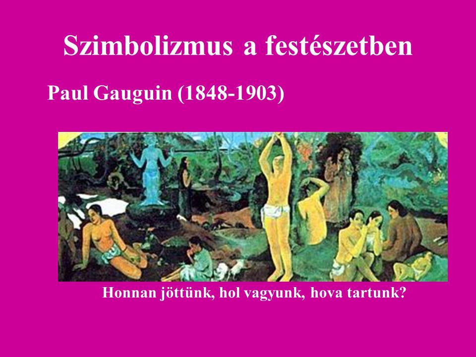 Szimbolizmus a festészetben Paul Gauguin (1848-1903) Honnan jöttünk, hol vagyunk, hova tartunk?