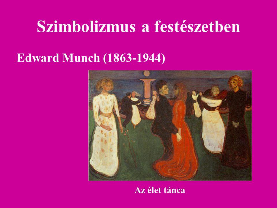 Szimbolizmus a festészetben Edward Munch (1863-1944) Az élet tánca