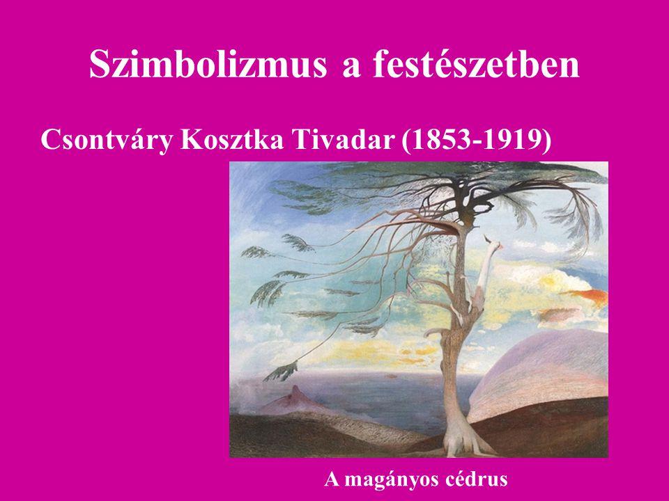 Szimbolizmus a festészetben Csontváry Kosztka Tivadar (1853-1919) A magányos cédrus