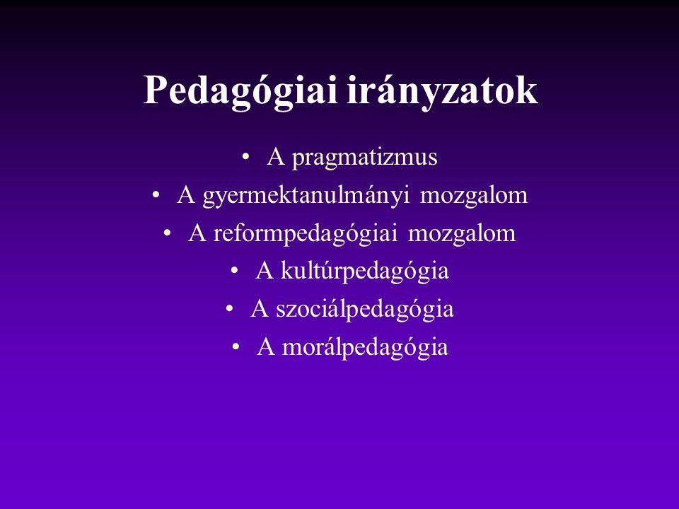 Pedagógiai irányzatok A pragmatizmus A gyermektanulmányi mozgalom A reformpedagógiai mozgalom A kultúrpedagógia A szociálpedagógia A morálpedagógia
