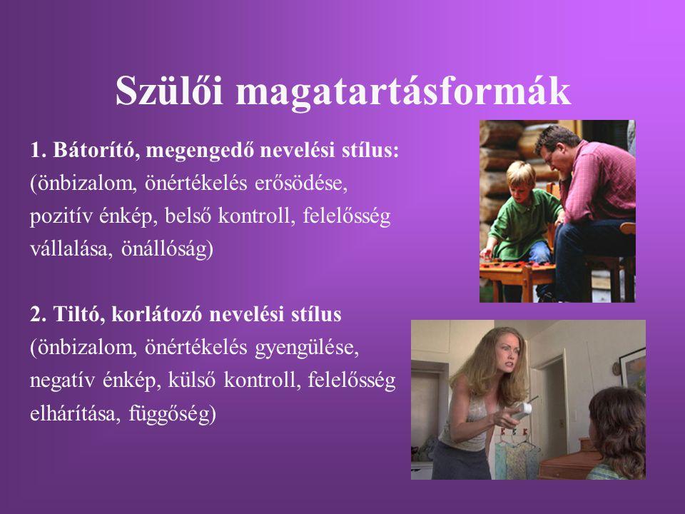 Szülői magatartásformák 1. Bátorító, megengedő nevelési stílus: (önbizalom, önértékelés erősödése, pozitív énkép, belső kontroll, felelősség vállalása