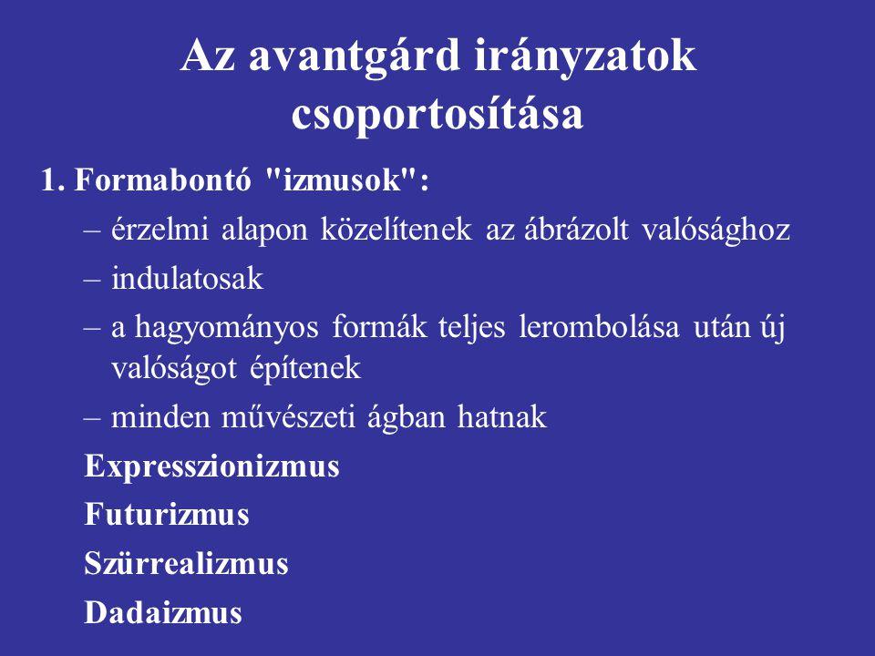 Az avantgárd irányzatok csoportosítása 1. Formabontó