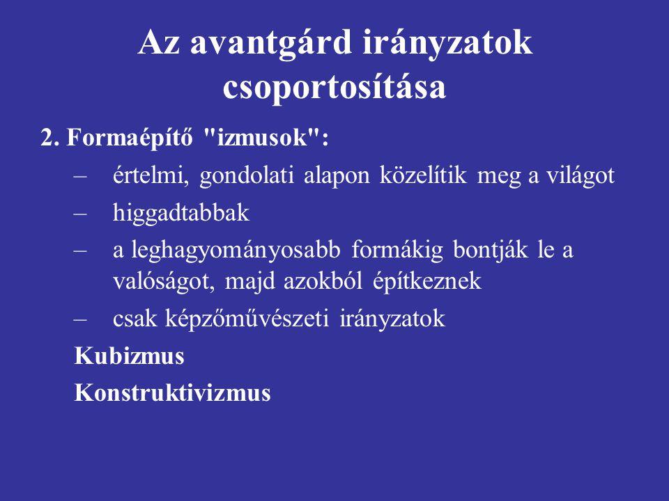 Az avantgárd irányzatok csoportosítása 2. Formaépítő