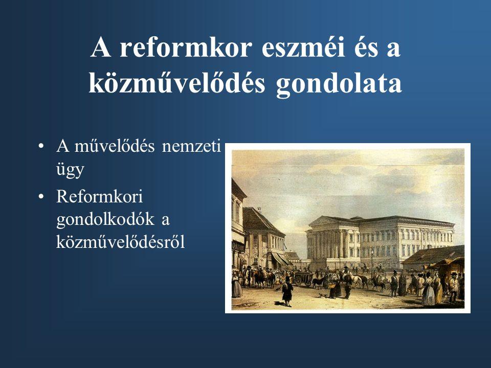 A reformkor eszméi és a közművelődés gondolata A művelődés nemzeti ügy Reformkori gondolkodók a közművelődésről