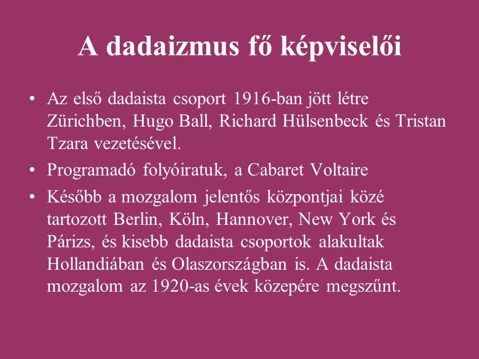 A dadaizmus fő képviselői Az első dadaista csoport 1916-ban jött létre Zürichben, Hugo Ball, Richard Hülsenbeck és Tristan Tzara vezetésével. Programa
