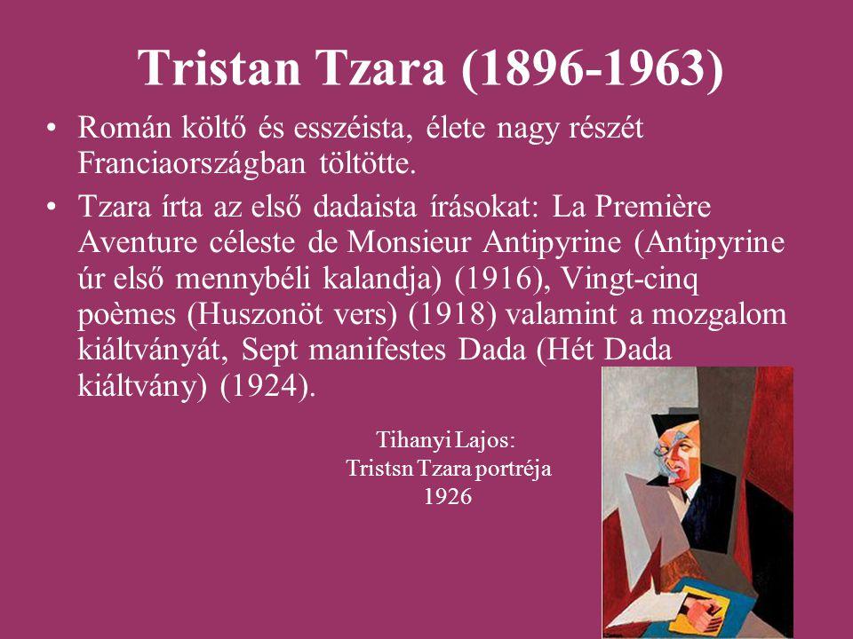 Tristan Tzara (1896-1963) Román költő és esszéista, élete nagy részét Franciaországban töltötte. Tzara írta az első dadaista írásokat: La Première Ave