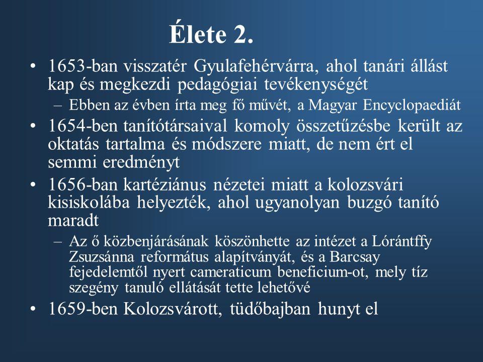 Élete 2. 1653-ban visszatér Gyulafehérvárra, ahol tanári állást kap és megkezdi pedagógiai tevékenységét –Ebben az évben írta meg fő művét, a Magyar E