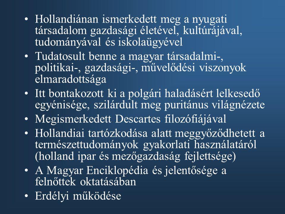 Hollandiánan ismerkedett meg a nyugati társadalom gazdasági életével, kultúrájával, tudományával és iskolaügyével Tudatosult benne a magyar társadalmi